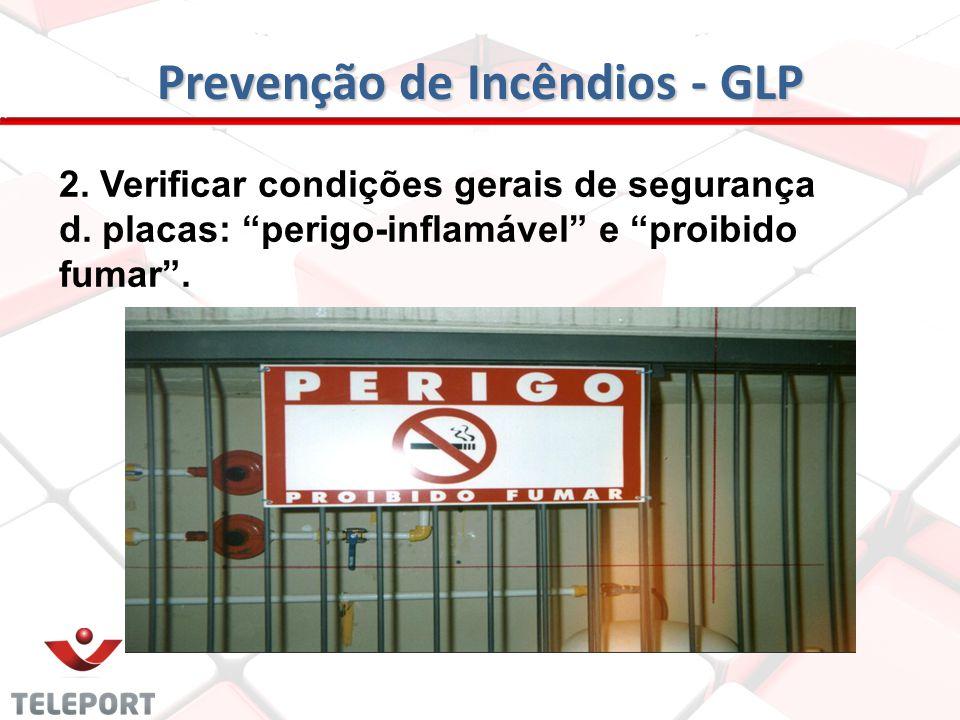 Prevenção de Incêndios - GLP 2. Verificar condições gerais de segurança c. estado de conservação dos recipientes, tubulações, registros e manômetros.
