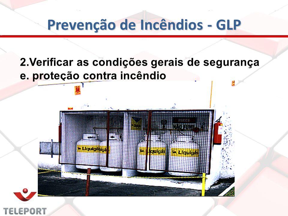 Prevenção de Incêndios - GLP 2. Verificar condições gerais de segurança d. placas: perigo-inflamável e proibido fumar.