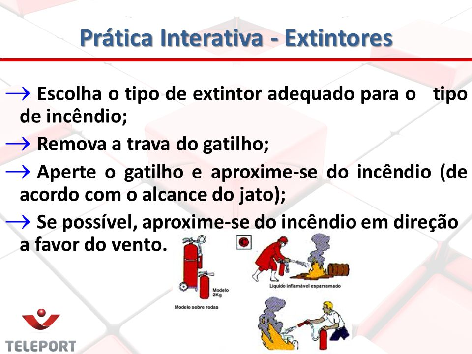 Prática Interativa - Extintores Os extintores deveram ficar localizados em locais estratégicos e livres de obstrução.