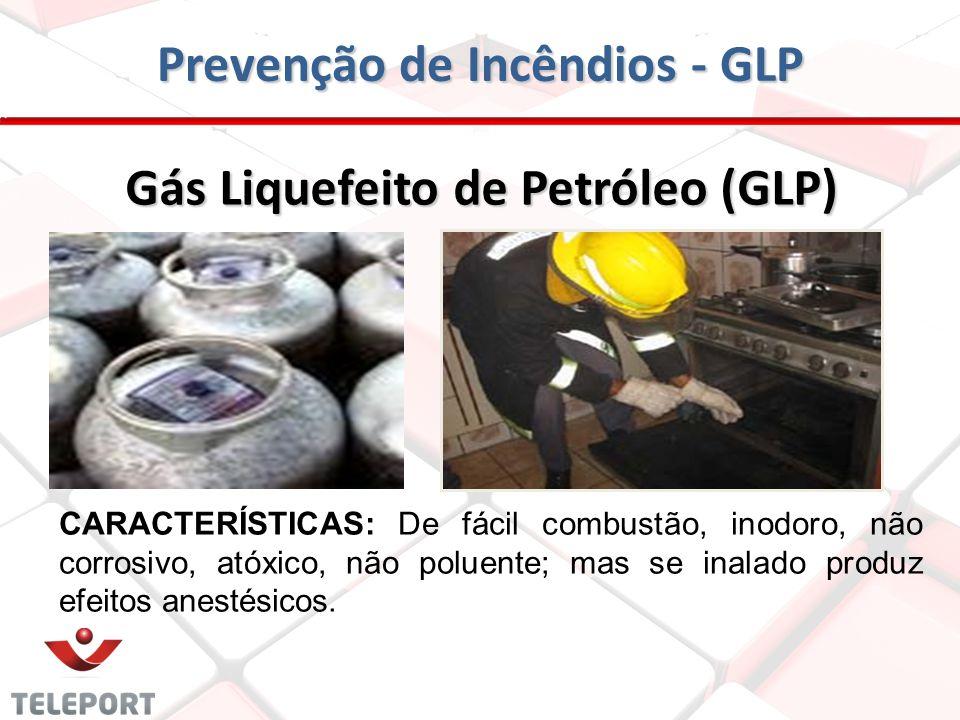 Prevenção de Incêndios - GLP CARACTERÍSTICAS: De fácil combustão, inodoro, não corrosivo, atóxico, não poluente; mas se inalado produz efeitos anestésicos.