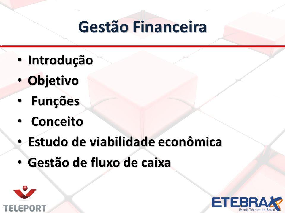 Gestão Financeira Introdução Introdução Objetivo Objetivo Funções Funções Conceito Conceito Estudo de viabilidade econômica Estudo de viabilidade econ
