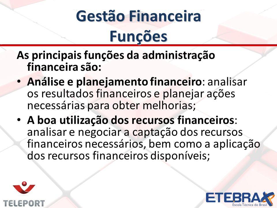 Gestão Financeira Funções As principais funções da administração financeira são: Análise e planejamento financeiro: analisar os resultados financeiros