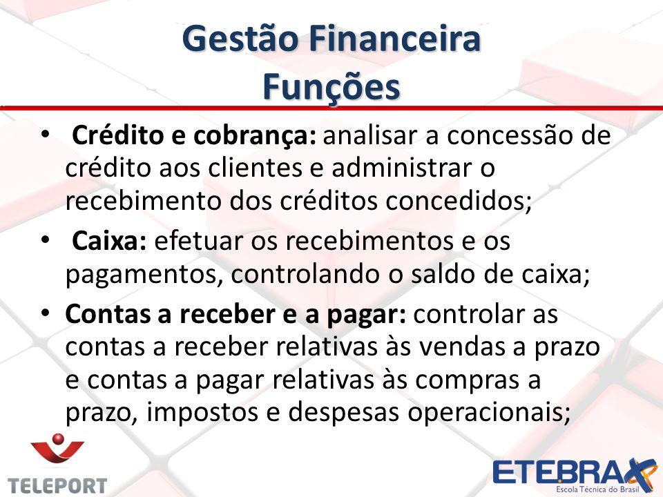 Gestão Financeira Funções Crédito e cobrança: analisar a concessão de crédito aos clientes e administrar o recebimento dos créditos concedidos; Caixa: