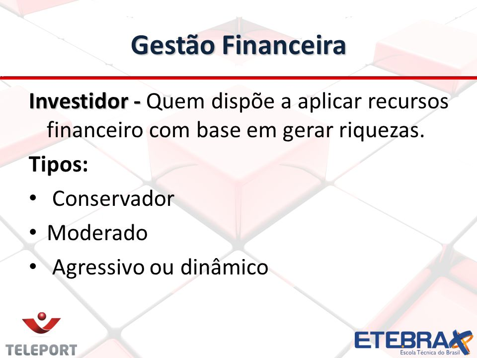 Gestão Financeira Investidor - Investidor - Quem dispõe a aplicar recursos financeiro com base em gerar riquezas. Tipos: Conservador Moderado Agressiv
