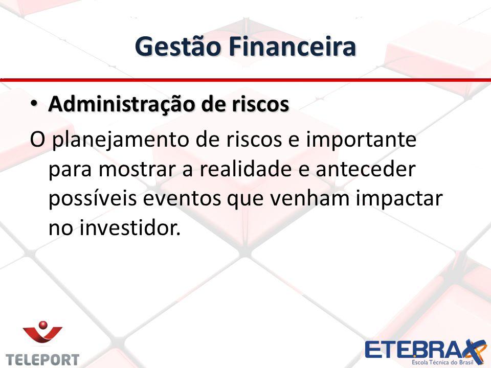 Gestão Financeira Administração de riscos Administração de riscos O planejamento de riscos e importante para mostrar a realidade e anteceder possíveis