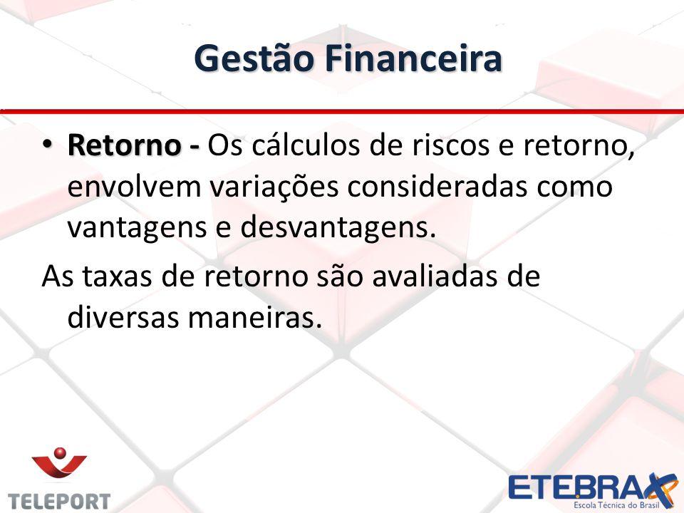 Gestão Financeira Retorno - Retorno - Os cálculos de riscos e retorno, envolvem variações consideradas como vantagens e desvantagens. As taxas de reto