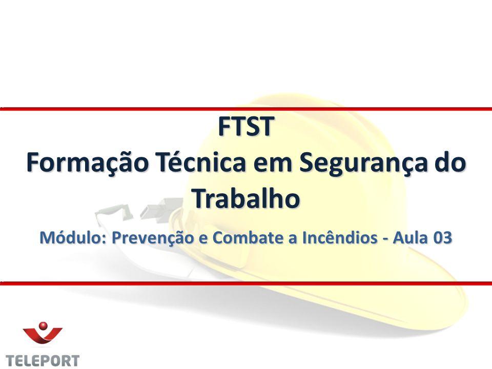 Módulo: Prevenção e Combate a Incêndios - Aula 03 FTST Formação Técnica em Segurança do Trabalho