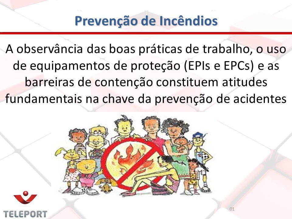 Prevenção de Incêndios A observância das boas práticas de trabalho, o uso de equipamentos de proteção (EPIs e EPCs) e as barreiras de contenção consti