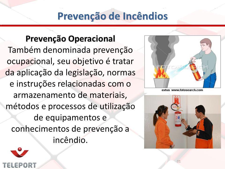 Prevenção de Incêndios Prevenção Operacional Também denominada prevenção ocupacional, seu objetivo é tratar da aplicação da legislação, normas e instr