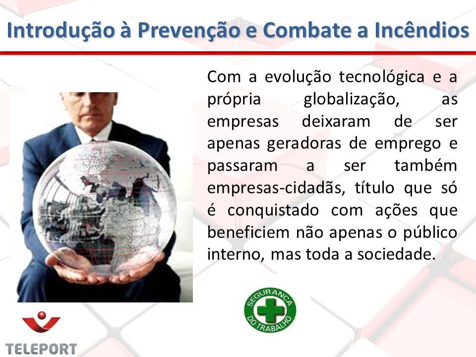 Introdução à Prevenção e Combate a Incêndios Com a evolução tecnológica e a própria globalização, as empresas deixaram de ser apenas geradoras de empr