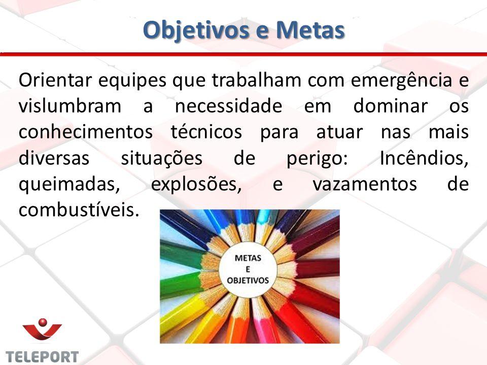 Objetivos e Metas Orientar equipes que trabalham com emergência e vislumbram a necessidade em dominar os conhecimentos técnicos para atuar nas mais di