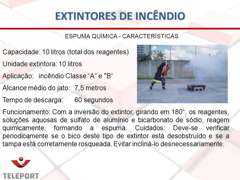 EXTINTORES DE INCÊNDIO ESPUMA QUÍMICA - CARACTERÍSTICAS Capacidade: 10 litros (total dos reagentes) Unidade extintora: 10 litros Aplicação: incêndio C