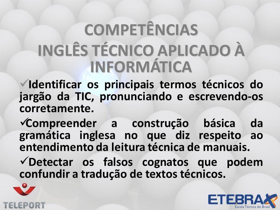COMPETÊNCIAS INGLÊS TÉCNICO APLICADO À INFORMÁTICA Identificar os principais termos técnicos do jargão da TIC, pronunciando e escrevendo-os corretamen