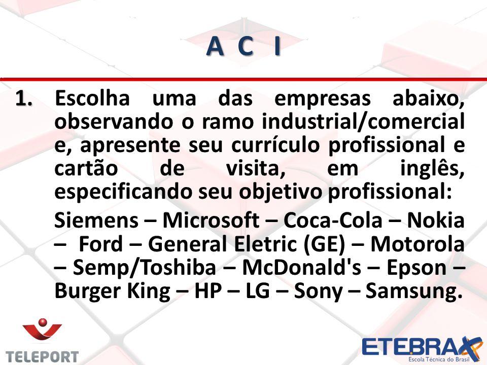 A C I 1. 1. Escolha uma das empresas abaixo, observando o ramo industrial/comercial e, apresente seu currículo profissional e cartão de visita, em ing