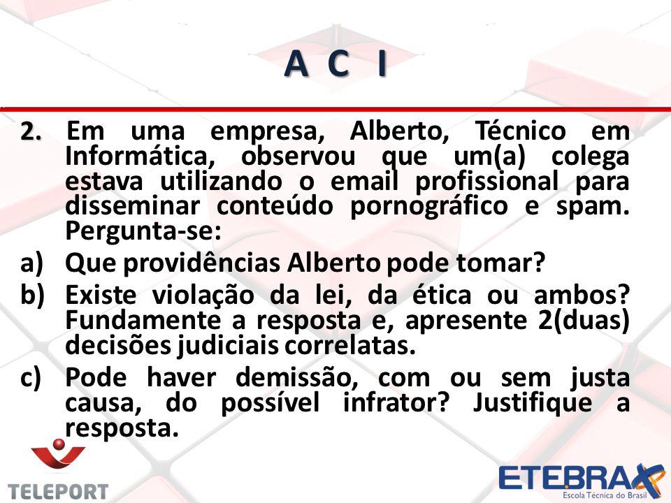 A C I 2. 2. Em uma empresa, Alberto, Técnico em Informática, observou que um(a) colega estava utilizando o email profissional para disseminar conteúdo