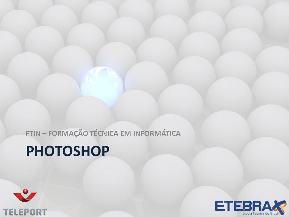 PHOTOSHOP FTIN – FORMAÇÃO TÉCNICA EM INFORMÁTICA