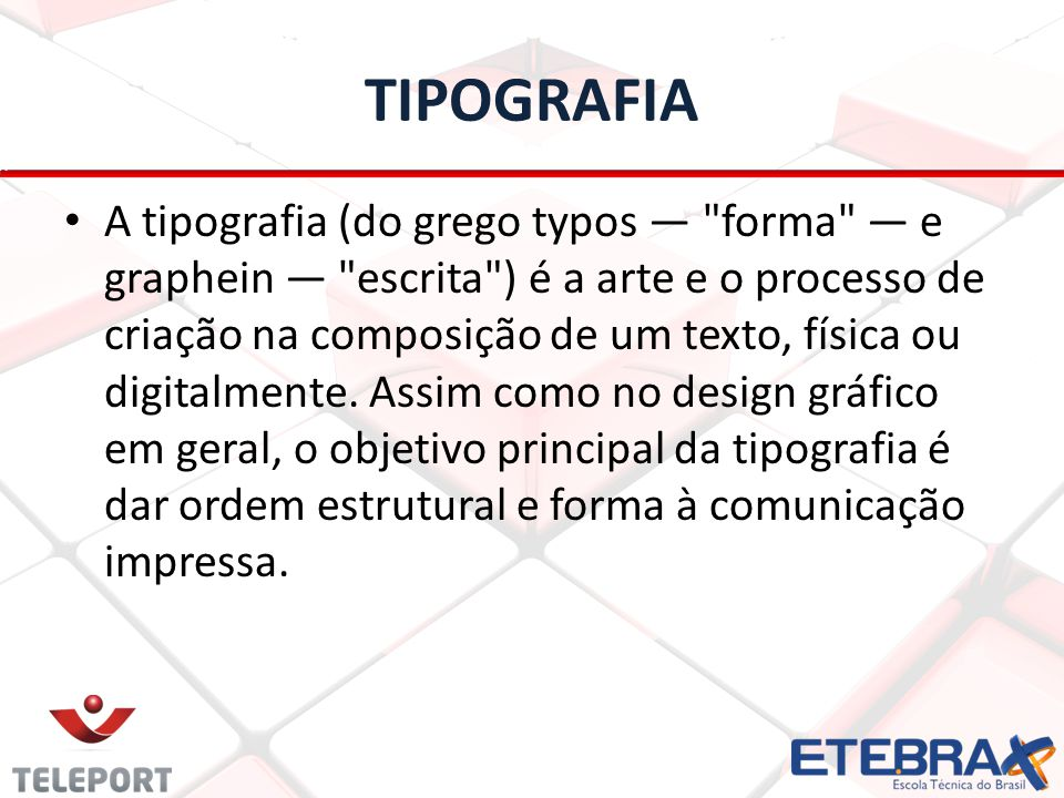 TIPOGRAFIA A tipografia (do grego typos