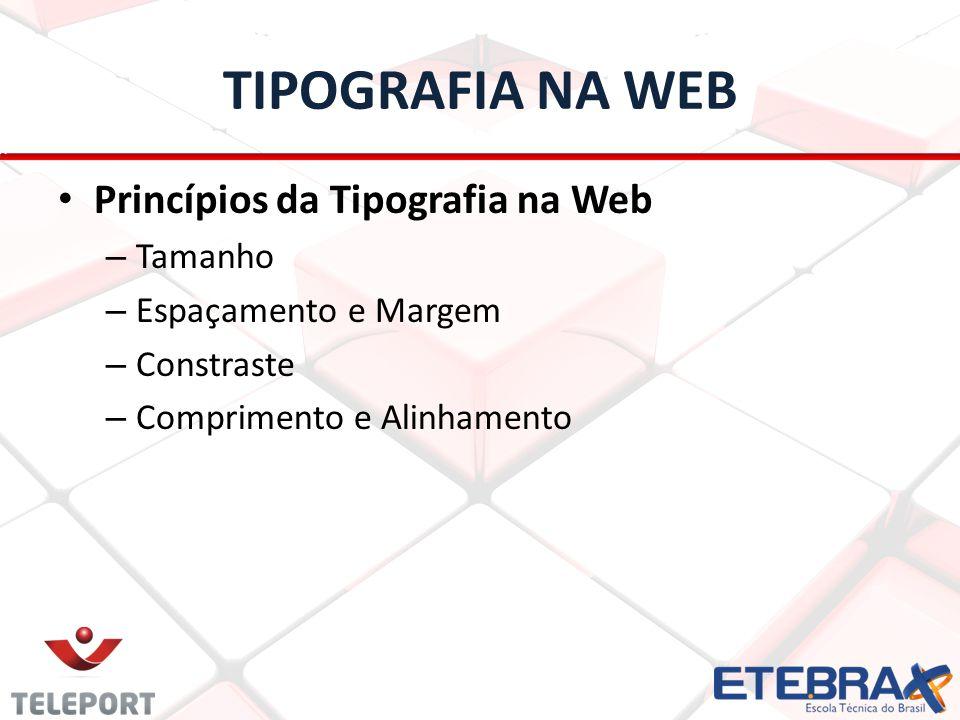 TIPOGRAFIA NA WEB Princípios da Tipografia na Web – Tamanho – Espaçamento e Margem – Constraste – Comprimento e Alinhamento