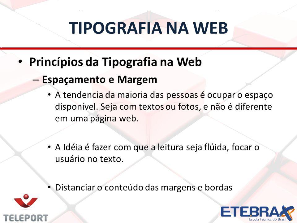 TIPOGRAFIA NA WEB Princípios da Tipografia na Web – Espaçamento e Margem A tendencia da maioria das pessoas é ocupar o espaço disponível. Seja com tex