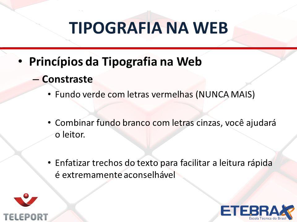 TIPOGRAFIA NA WEB Princípios da Tipografia na Web – Constraste Fundo verde com letras vermelhas (NUNCA MAIS) Combinar fundo branco com letras cinzas,