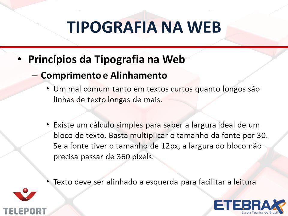 TIPOGRAFIA NA WEB Princípios da Tipografia na Web – Comprimento e Alinhamento Um mal comum tanto em textos curtos quanto longos são linhas de texto lo