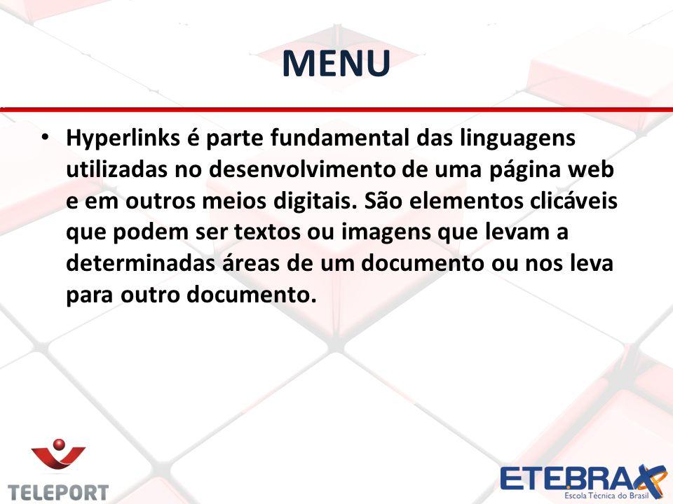 MENU Hyperlinks é parte fundamental das linguagens utilizadas no desenvolvimento de uma página web e em outros meios digitais. São elementos clicáveis