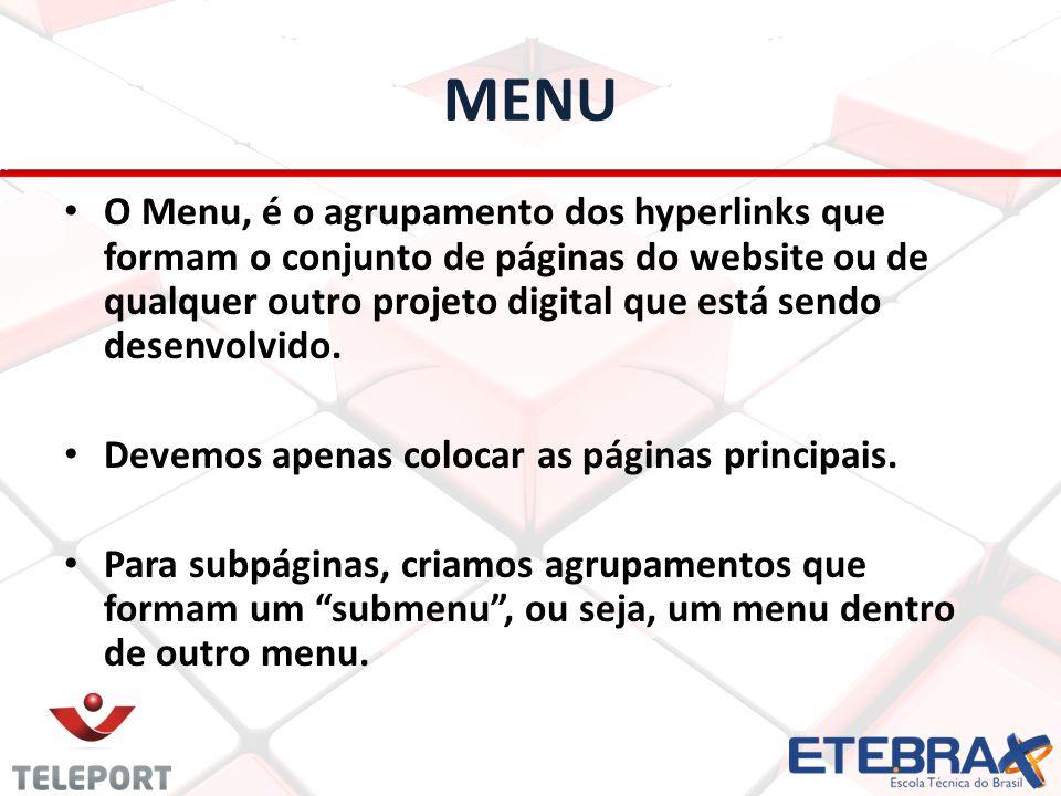 MENU O Menu, é o agrupamento dos hyperlinks que formam o conjunto de páginas do website ou de qualquer outro projeto digital que está sendo desenvolvi