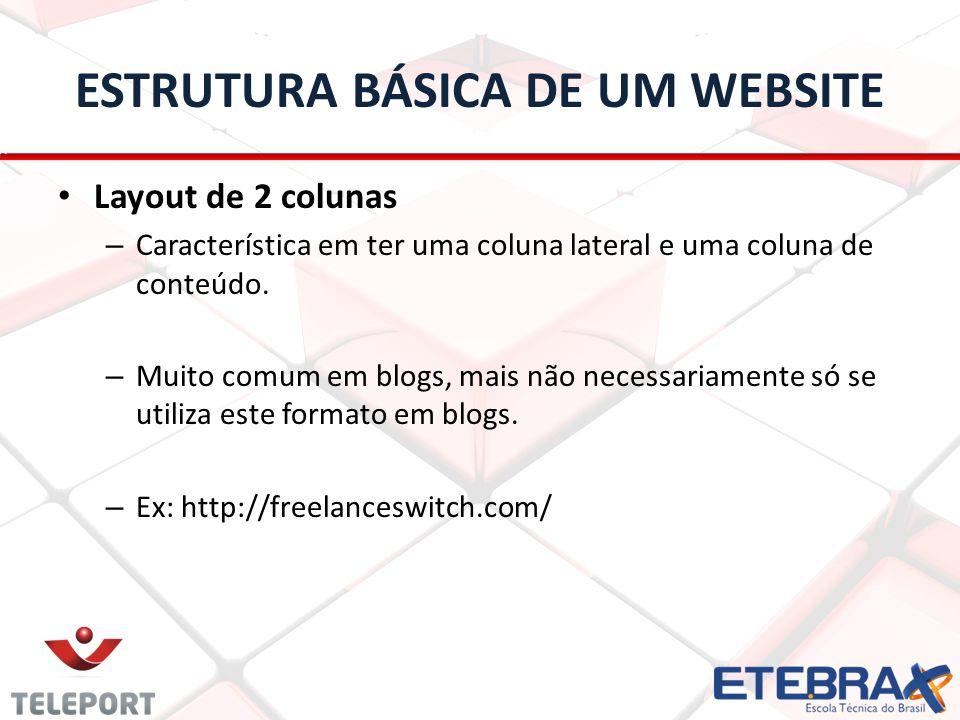 Layout de 2 colunas – Característica em ter uma coluna lateral e uma coluna de conteúdo. – Muito comum em blogs, mais não necessariamente só se utiliz