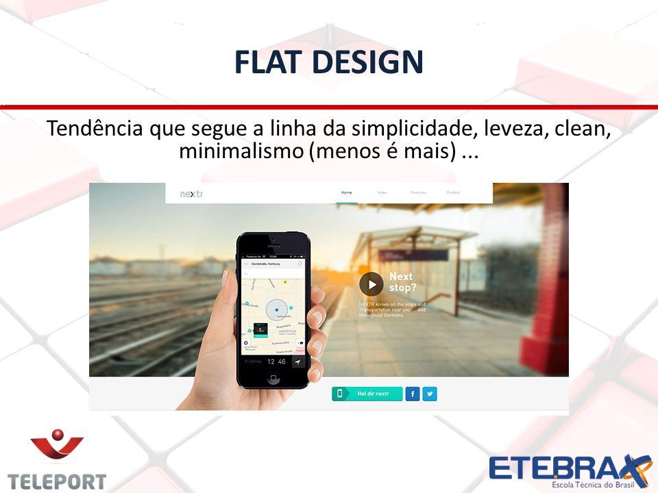 FLAT DESIGN Tendência que segue a linha da simplicidade, leveza, clean, minimalismo (menos é mais)...