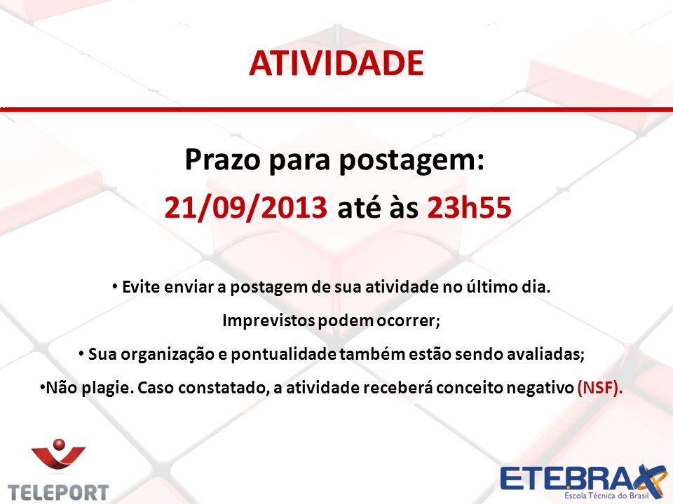 ATIVIDADE Prazo para postagem: 21/09/2013 até às 23h55 Evite enviar a postagem de sua atividade no último dia. Imprevistos podem ocorrer; Sua organiza