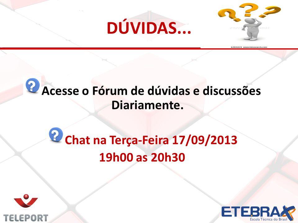 DÚVIDAS... Acesse o Fórum de dúvidas e discussões Diariamente. Chat na Terça-Feira 17/09/2013 19h00 as 20h30
