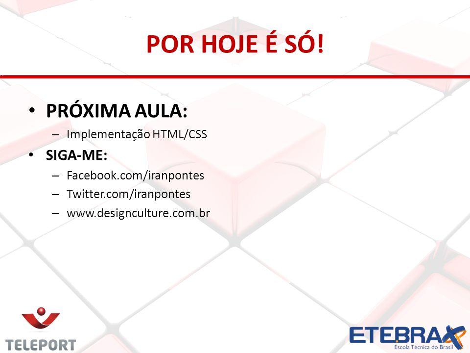 POR HOJE É SÓ! PRÓXIMA AULA: – Implementação HTML/CSS SIGA-ME: – Facebook.com/iranpontes – Twitter.com/iranpontes – www.designculture.com.br