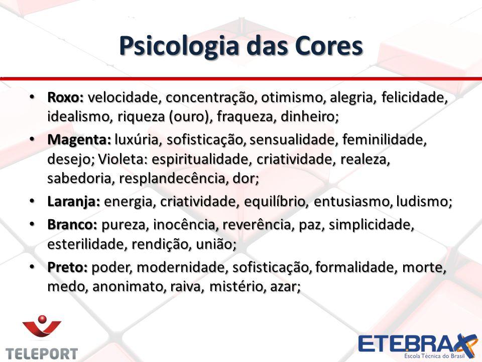 Psicologia das Cores Roxo: velocidade, concentração, otimismo, alegria, felicidade, idealismo, riqueza (ouro), fraqueza, dinheiro; Roxo: velocidade, c