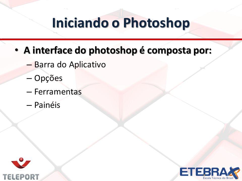 A interface do photoshop é composta por: A interface do photoshop é composta por: – Barra do Aplicativo – Opções – Ferramentas – Painéis