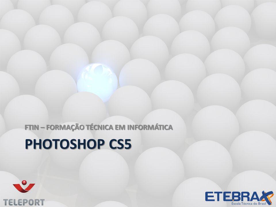 PHOTOSHOP CS5 FTIN – FORMAÇÃO TÉCNICA EM INFORMÁTICA