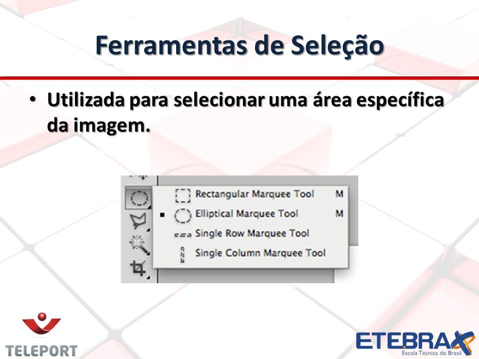 Ferramentas de Seleção Utilizada para selecionar uma área específica da imagem. Utilizada para selecionar uma área específica da imagem.
