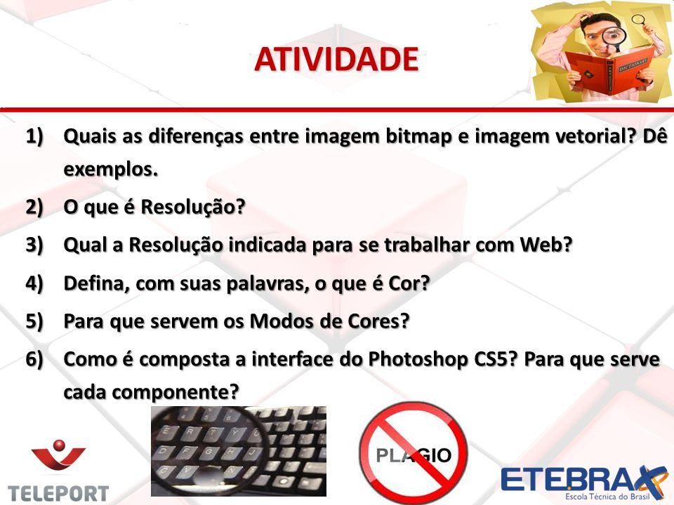 ATIVIDADE 1)Quais as diferenças entre imagem bitmap e imagem vetorial? Dê exemplos. 2)O que é Resolução? 3)Qual a Resolução indicada para se trabalhar