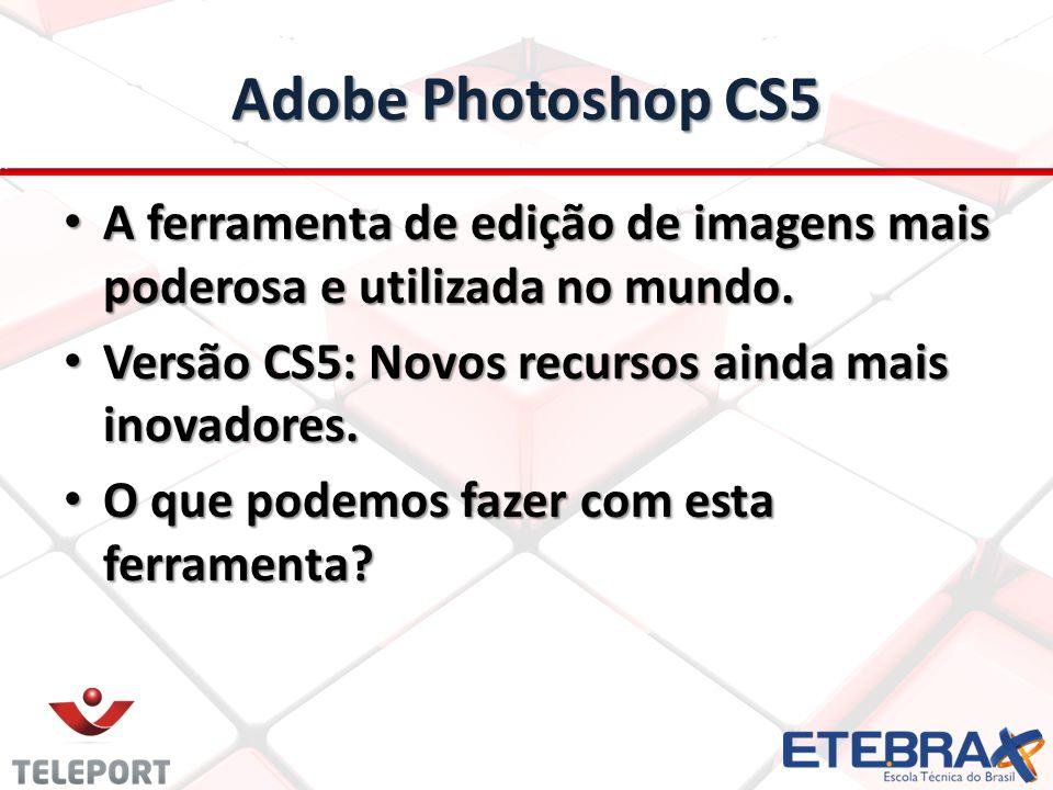Adobe Photoshop CS5 A ferramenta de edição de imagens mais poderosa e utilizada no mundo. A ferramenta de edição de imagens mais poderosa e utilizada