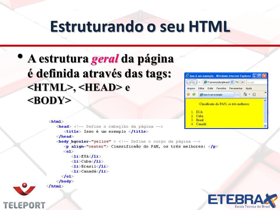 Estruturando o seu HTML A estrutura geral da página é definida através das tags:, e A estrutura geral da página é definida através das tags:, e