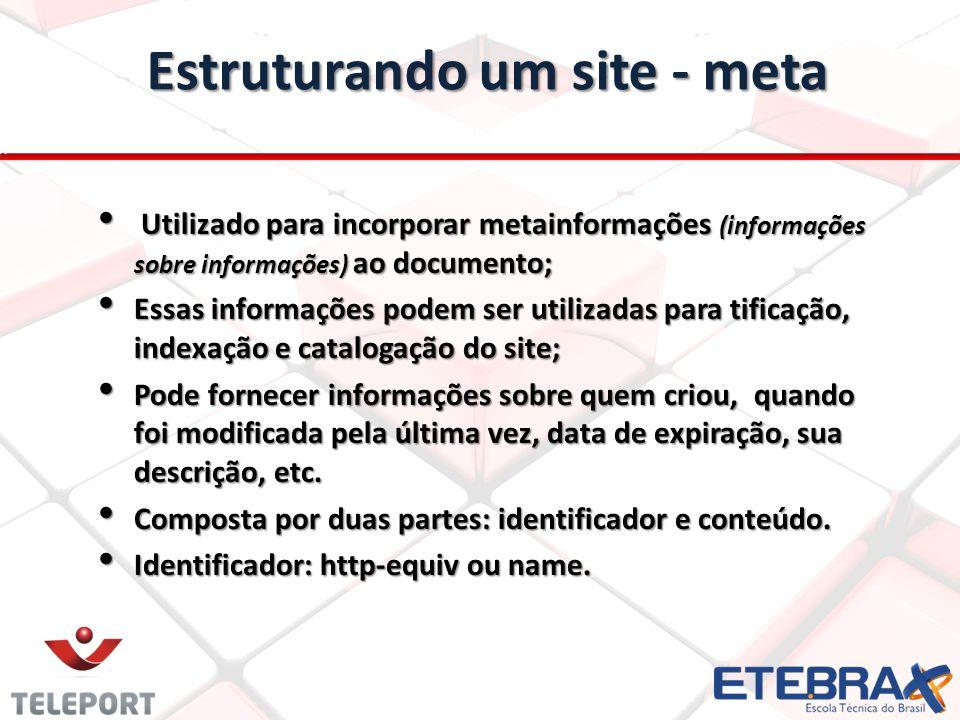 Estruturando um site - meta Utilizado para incorporar metainformações (informações sobre informações) ao documento; Utilizado para incorporar metainfo