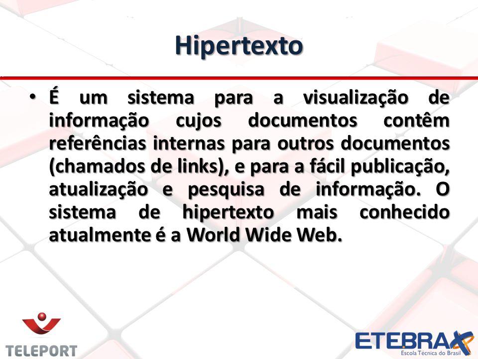 Hipertexto É um sistema para a visualização de informação cujos documentos contêm referências internas para outros documentos (chamados de links), e p