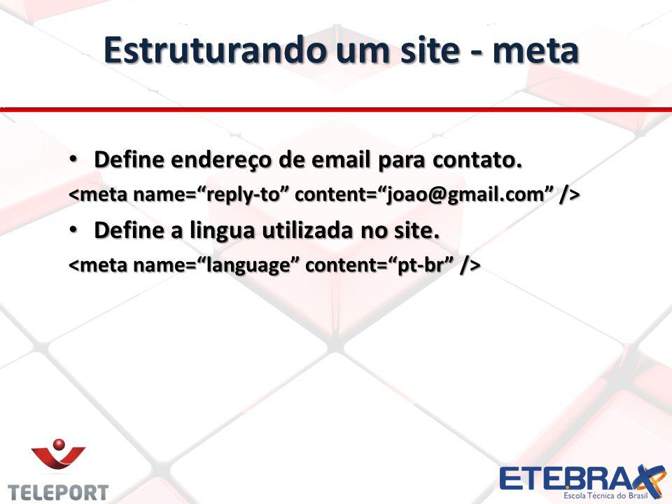 Estruturando um site - meta Define endereço de email para contato. Define endereço de email para contato. Define a lingua utilizada no site. Define a