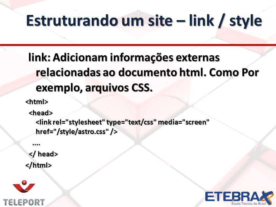 Estruturando um site – link / style link: Adicionam informações externas relacionadas ao documento html. Como Por exemplo, arquivos CSS. link: Adicion