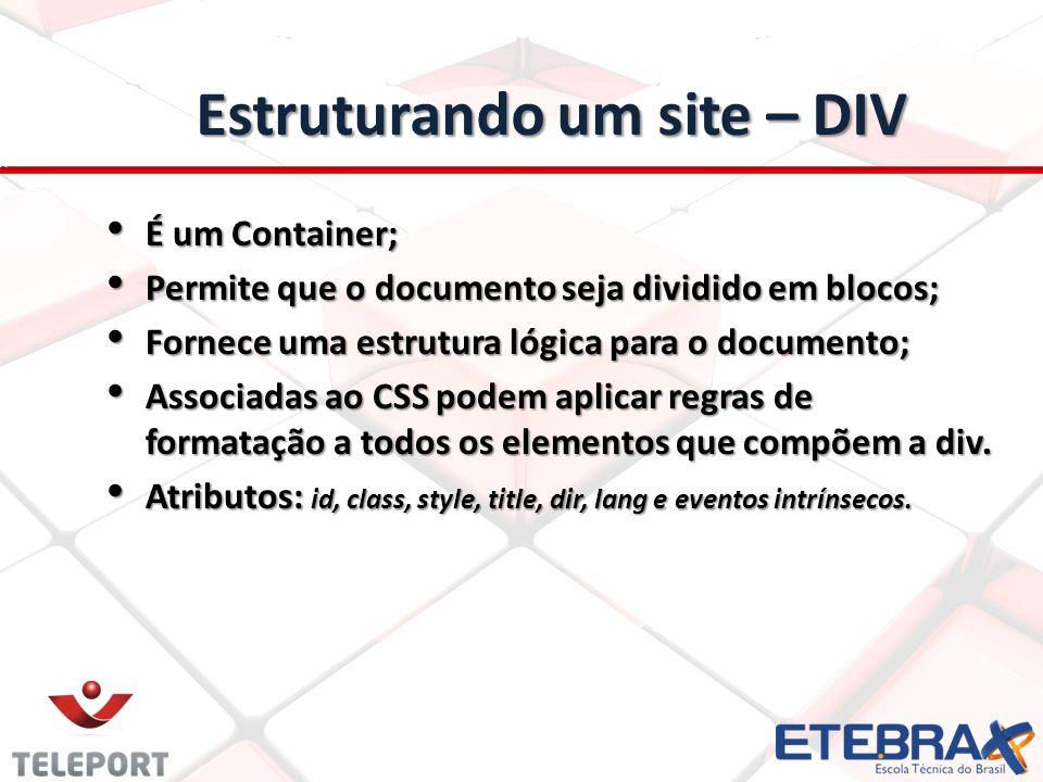Estruturando um site – DIV É um Container; É um Container; Permite que o documento seja dividido em blocos; Permite que o documento seja dividido em b