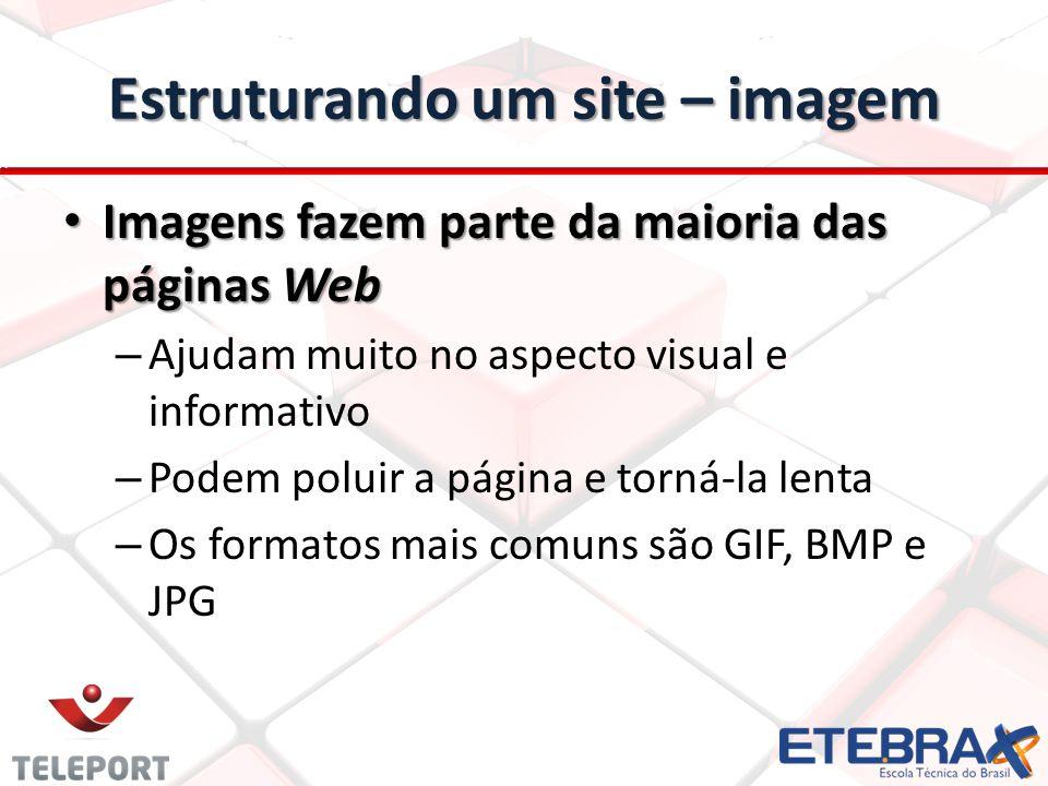Estruturando um site – imagem Imagens fazem parte da maioria das páginas Web Imagens fazem parte da maioria das páginas Web – Ajudam muito no aspecto