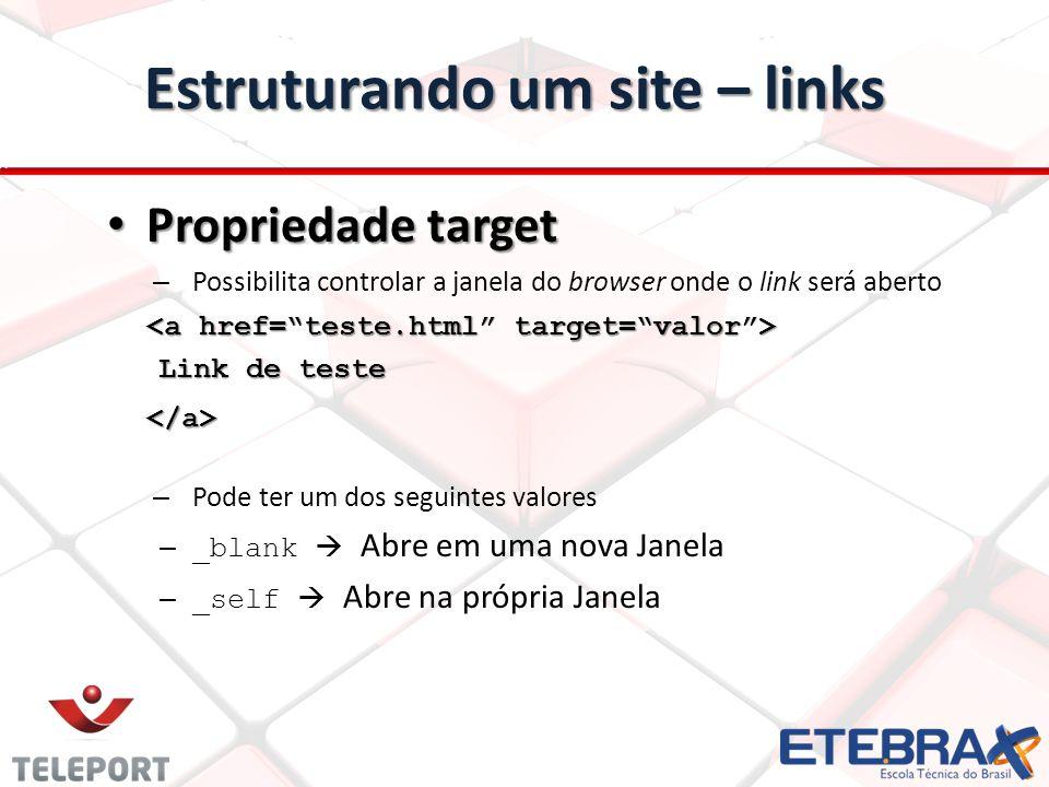 Propriedade target Propriedade target – Possibilita controlar a janela do browser onde o link será aberto Link de teste </a> – Pode ter um dos seguint