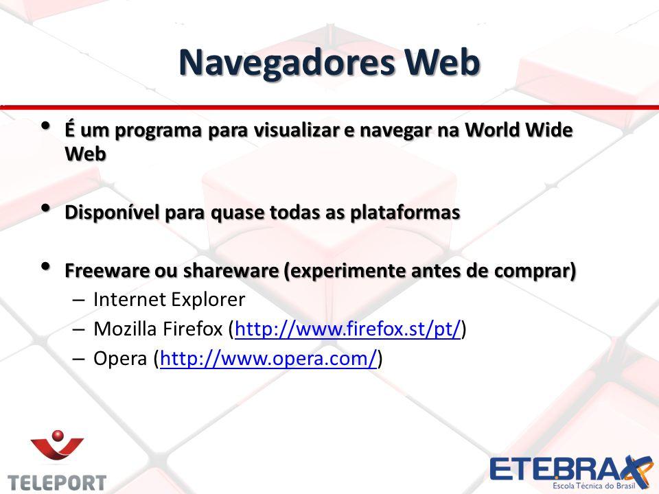 Navegadores Web É um programa para visualizar e navegar na World Wide Web É um programa para visualizar e navegar na World Wide Web Disponível para qu