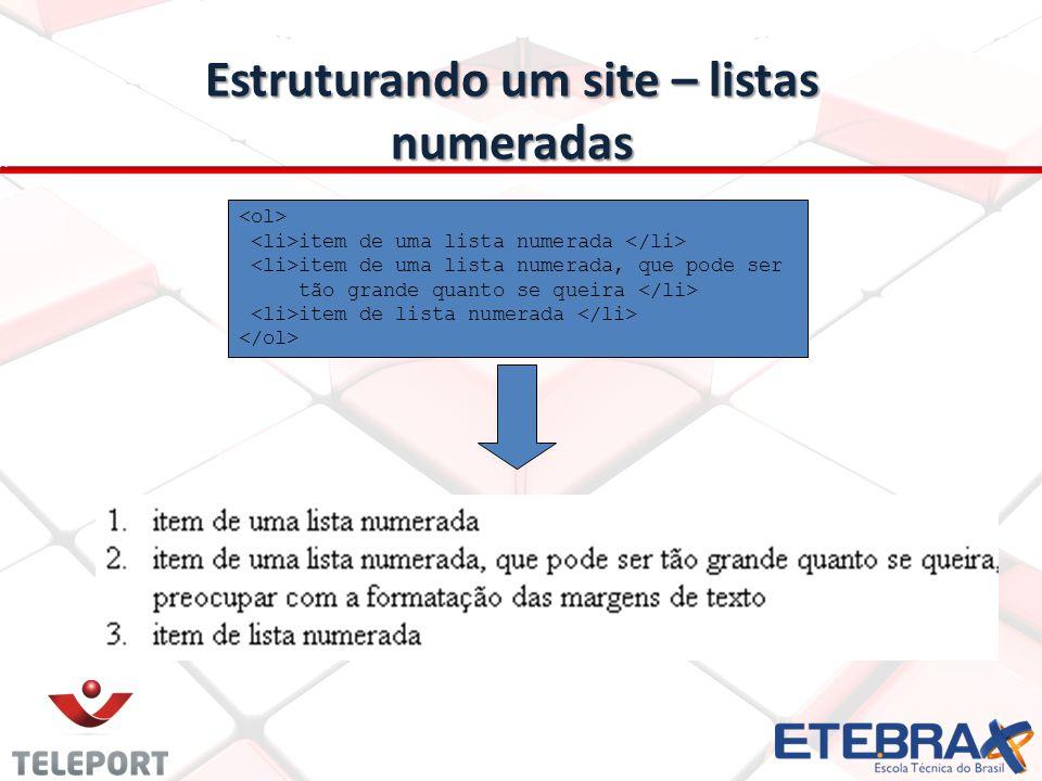 Estruturando um site – listas numeradas item de uma lista numerada item de uma lista numerada, que pode ser tão grande quanto se queira item de lista
