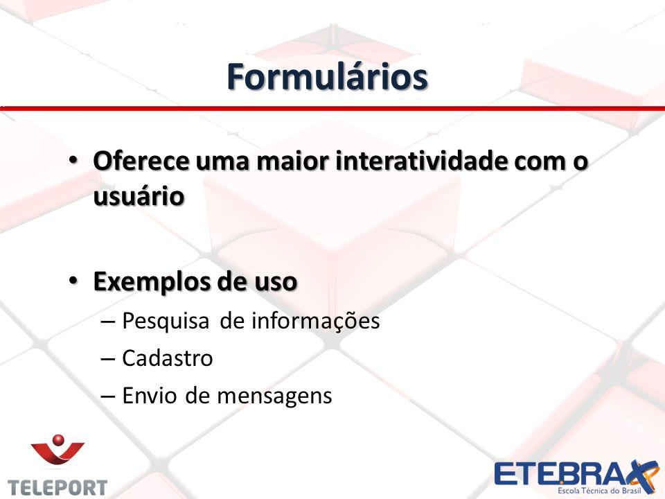 Formulários Oferece uma maior interatividade com o usuário Oferece uma maior interatividade com o usuário Exemplos de uso Exemplos de uso – Pesquisa d