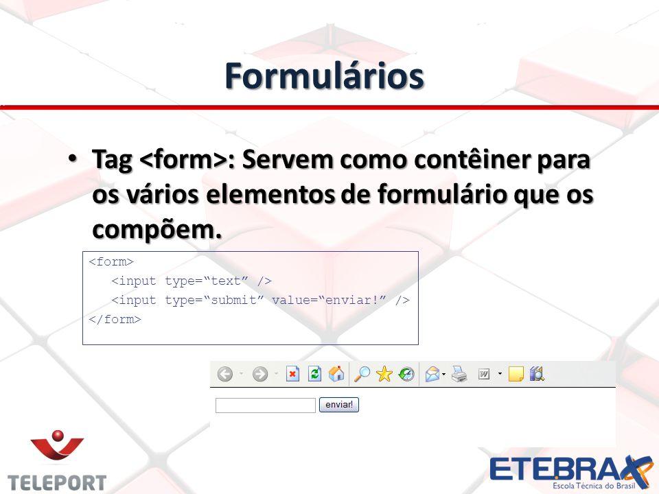 Formulários Tag : Servem como contêiner para os vários elementos de formulário que os compõem. Tag : Servem como contêiner para os vários elementos de